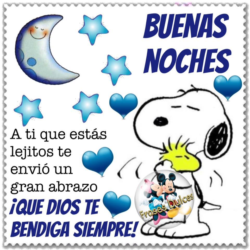 Snoopy te desea una bonita noche A ti que estas lejitos te envi³ un gran abrazo Que dios te bendiga siempre