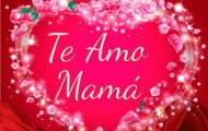 te amo mi vida madre
